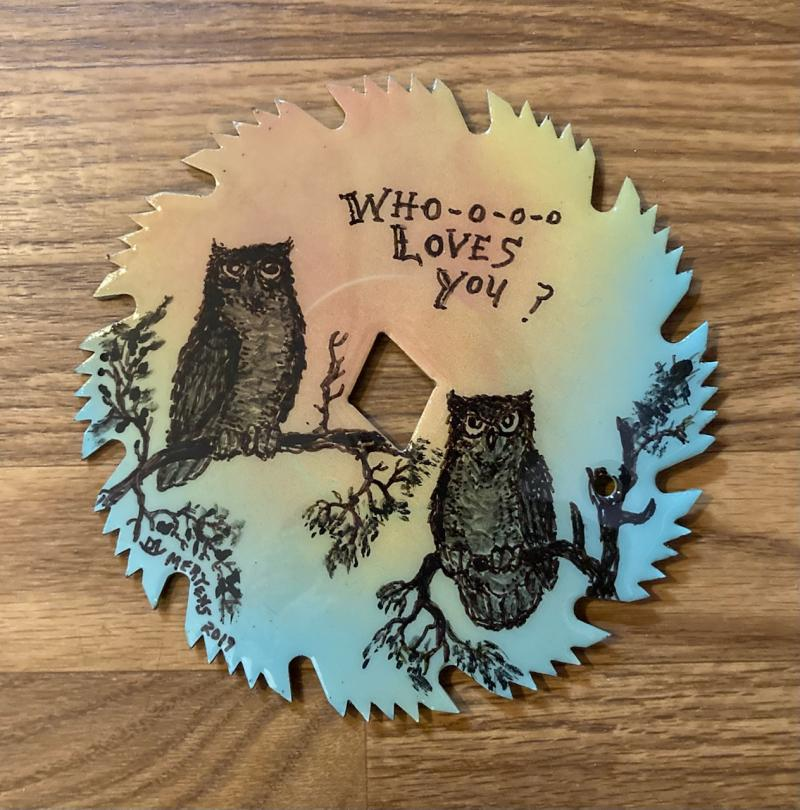 """Whoooo Loves You?""  Hand painted round sawblade mertensfrontierranch.com"